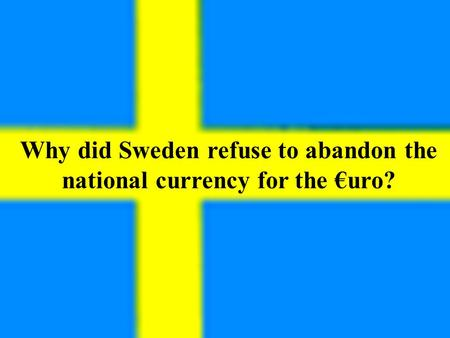 Why did Sweden refuse to abandon the national currency for the €uro?
