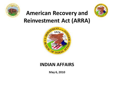 INDIAN AFFAIRS May 6, 2010 American Recovery and Reinvestment Act (ARRA)