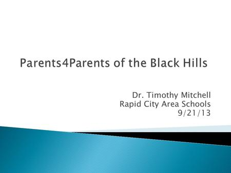 Dr. Timothy Mitchell Rapid City Area Schools 9/21/13.