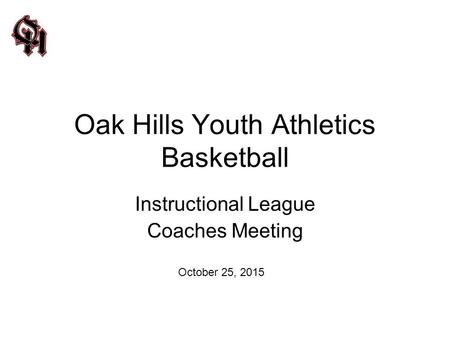 Oak Hills Youth Athletics Basketball Instructional League Coaches Meeting October 25, 2015.