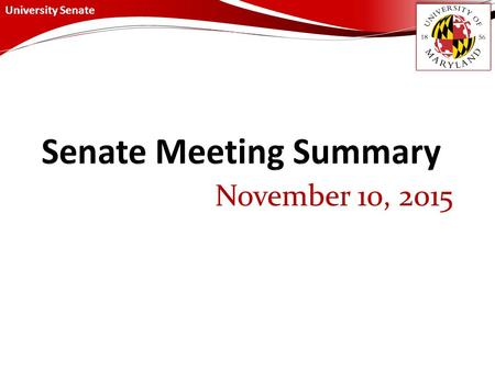 University Senate November 10, 2015. University Senate November 10, 2015 Summary Senate Chair's Report BOR Staff Awards - The Staff Affairs Committee.