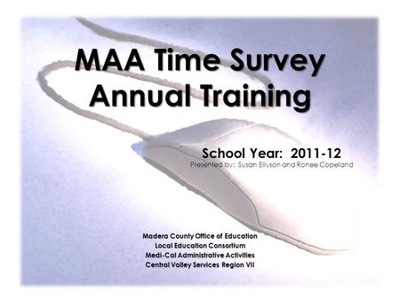 MAA Time Survey Annual Training Madera County Office of Education Local Education Consortium Medi-Cal Administrative Activities Central Valley Services.