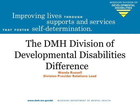 The DMH Division of Developmental Disabilities Difference Wanda Russell Division Provider Relations Lead.