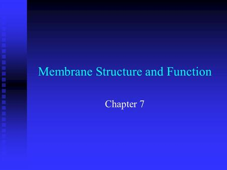 Membrane Structure and Function Chapter 7. n Objectives F Describe the fluid mosaic model of cell membranes and the roles of proteins in the membranes.