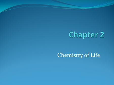 Chemistry of Life. Basic Structures of Life Matter: Matter: Has mass and occupies space Element: Element: Pure substance Compound: Compound: Chemical.