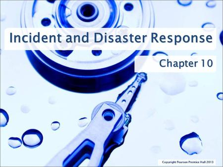 Incident and Disaster Response Chapter 10 Copyright Pearson Prentice Hall 2013.