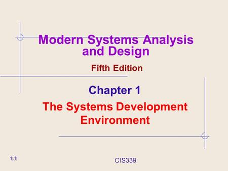 CIS339 1.1 Modern Systems Analysis and Design Fifth Edition Chapter 1 The Systems Development Environment.