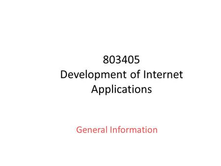 803405 Development of Internet Applications General Information.