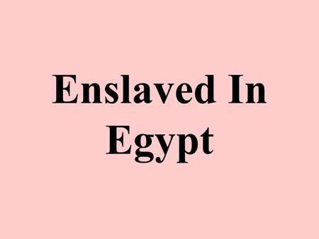 Enslaved In Egypt. Sold to Potiphar Genesis 39:1-6 Joseph was sold to Potiphar in Egypt –He was an Egyptian commander of the royal bodyguard –These men.