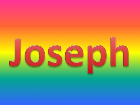 Joseph was Jacob's favourite son. Jacob gave Joseph a coat of many colours. But it made his brothers became jealous.