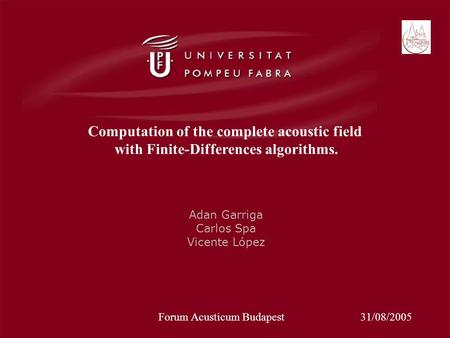 Computation of the complete acoustic field with Finite-Differences algorithms. Adan Garriga Carlos Spa Vicente López Forum Acusticum Budapest31/08/2005.