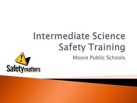 Moore Public Schools.  Chemical Training ◦ Recommended within the first 30 days of employment  Employee and Student Safety is the most important objective.