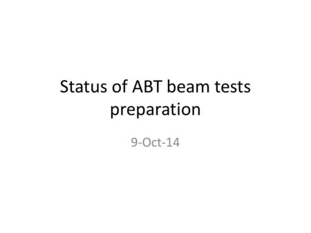 Status of ABT beam tests preparation 9-Oct-14. Preparation of sector test without beam I MKI: – Open valves, conditioning to 55 kV, softstart – Check.