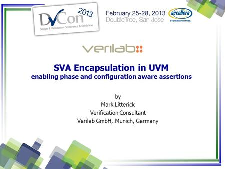 SVA Encapsulation in UVM enabling phase and configuration aware assertions by Mark Litterick Verification Consultant Verilab GmbH, Munich, Germany.