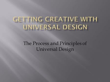 The Process and Principles of Universal Design. The Process of Universal Design The process of universal design requires a macro view of the application.