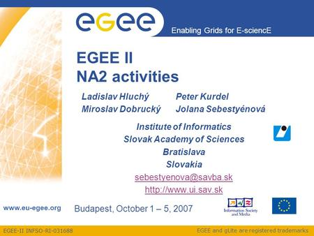 EGEE-II INFSO-RI-031688 Enabling Grids for E-sciencE www.eu-egee.org EGEE and gLite are registered trademarks EGEE II NA2 activities Ladislav Hluchý Peter.
