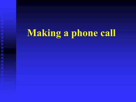 Making a phone call. Introducing yourself Asking to speak to somebody Asking who the caller is Telling the caller that someone is not available Taking.