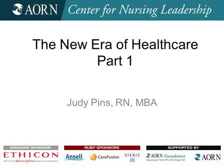 Judy Pins, RN, MBA The New Era of Healthcare Part 1.