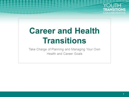 Career and Health Transitions Take Charge of Planning and Managing Your Own Health and Career Goals 1.
