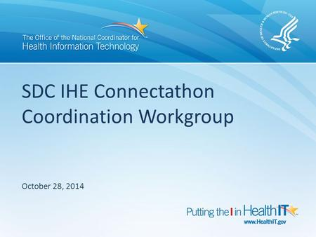 SDC IHE Connectathon Coordination Workgroup October 28, 2014.