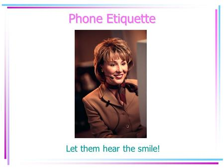Phone Etiquette Let them hear the smile!. Our Main Goal Make a positive impression! Customer Satisfaction.