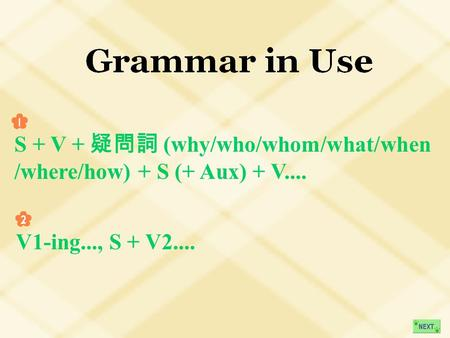 S + V + 疑問詞 (why/who/whom/what/when /where/how) + S (+ Aux) + V.... V1-ing..., S + V2....