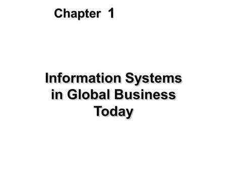 1 Chapter Information Systems in Global Business Today.