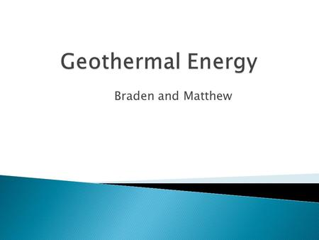 Geothermal Energy Braden and Matthew.