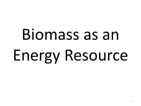 Biomass as an Energy Resource 1. 2 3 4 What is this? How much of this do you eat? 5.