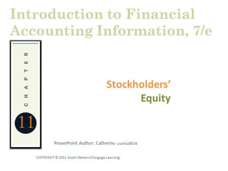 11 PowerPoint Author: Catherine Lumbattis COPYRIGHT © 2011 South-Western/Cengage Learning Stockholders' Equity Statements and the Annual Report Introduction.