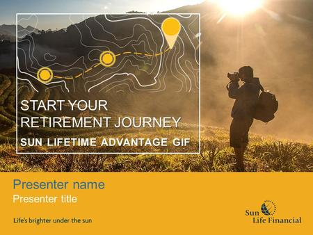 Presenter name Presenter title START YOUR RETIREMENT JOURNEY SUN LIFETIME ADVANTAGE GIF.