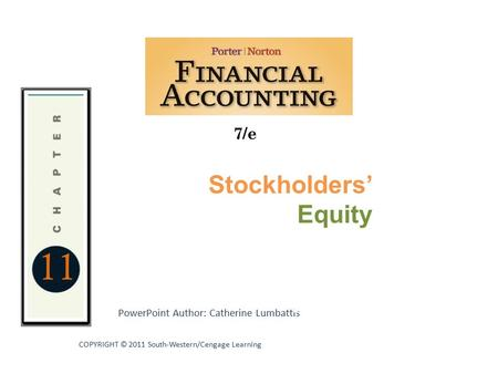 11 7/e PowerPoint Author: Catherine Lumbattis COPYRIGHT © 2011 South-Western/Cengage Learning Stockholders' Equity Statements and the Annual Report.