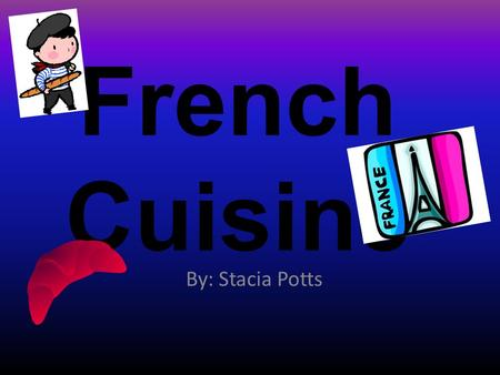 French Cuisine By: Stacia Potts. Top French food 1.Soup à l'oignon 2.Wine 3.Cheese 4.Boeuf bourguignon 5.Chocolate soufflé 6.Flamiche 7.Confit de canard.