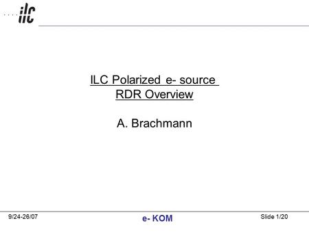 9/24-26/07 e- KOM Slide 1/20 ILC Polarized e- source RDR Overview A. Brachmann.