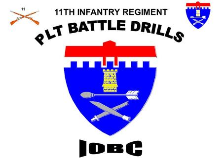 11TH INFANTRY REGIMENT PLT BATTLE DRILLS IOBC.