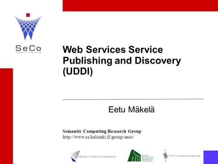 UNIVERSITY OF HELSINKI HELSINKI UNIVERSITY OF TECHNOLOGY Semantic Computing Research Group  Web Services Service Publishing.