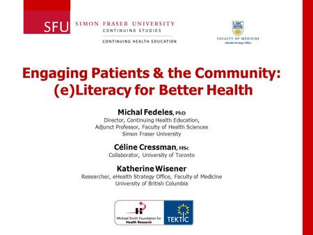 Michal Fedeles, PhD Director, Continuing Health Education, Adjunct Professor, Faculty of Health Sciences Simon Fraser University Céline Cressman, MSc Collaborator,