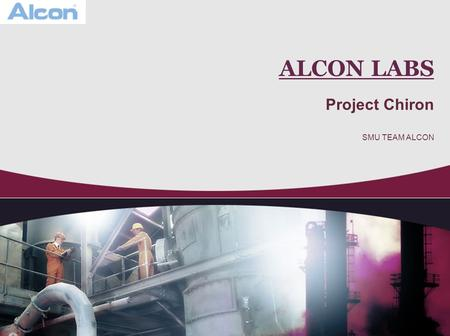 ALCON LABS Project Chiron SMU TEAM ALCON. Project Overview Project Background Problem Description & Core Objectives Action and Approach Plan Analysis.