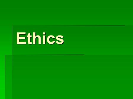 "Ethics. What is meant by the term ethics? We will consider a range of imaginary situations (sometimes called ""hypotheticals""). Our aim will be to see."