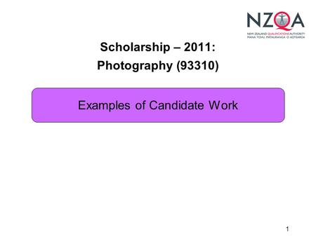 1 Scholarship – 2011: Photography (93310) Examples of Candidate Work.