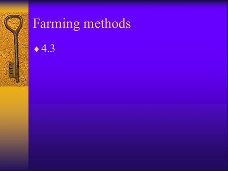 Farming methods  4.3. Farming Methods  All agriculture depends on soil.  Therefore, soil erosion is a major problem in agriculture.  Erosion happens.