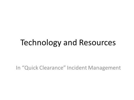 "Technology and Resources In ""Quick Clearance"" Incident Management."