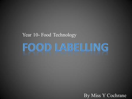 Year 10- Food Technology By Miss Y Cochrane. Food labels provide information to help us make healthier and safer food choices. They; – List nutrients.