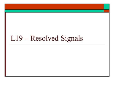L19 – Resolved Signals. Resolved Signals  What are resolved signals In systems In VHDL Resolution – Isn't that for resolving conflicts?  Ref: text Unit.