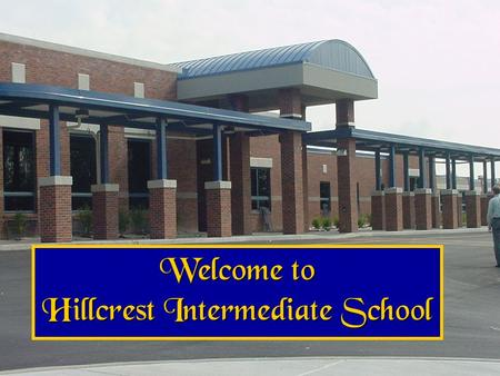 Welcome to Hillcrest Intermediate School. 2015-2016 School Year First Day of Instruction: August 24, 2015 Homeroom assignments will be made over the summer.