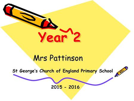 Year 2 Mrs Pattinson St George's Church of England Primary School 2015 - 2016.