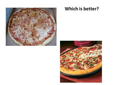 Which is better?. Grabbing attention Task: Persuade me to eat pizza My pizza is really nice. How can I grab the reader's attention?