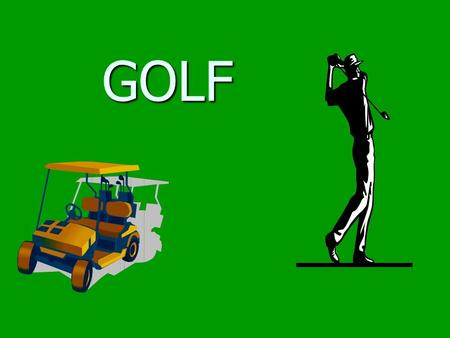 GOLF. Preparation Must have equipment Must have equipment Clubs Clubs Balls Balls Tees Tees Shoes-barefoot not allowed Shoes-barefoot not allowed Recommend.
