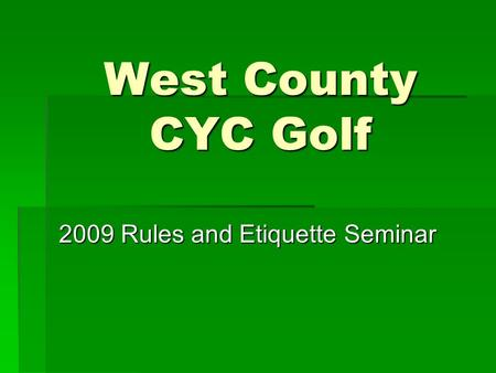 West County CYC Golf 2009 Rules and Etiquette Seminar.