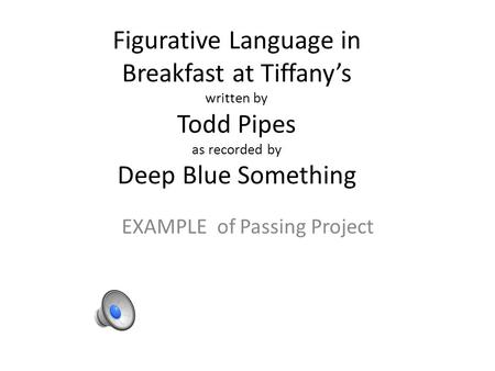 Figurative Language in Breakfast at Tiffany's written by Todd Pipes as recorded by Deep Blue Something EXAMPLE of Passing Project.